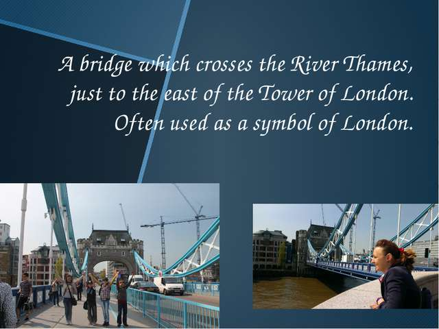 A bridge which crosses the River Thames, just to the east of the Tower of Lon...