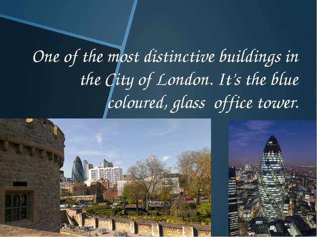 One of the most distinctive buildings in the City of London. It's the blue co...