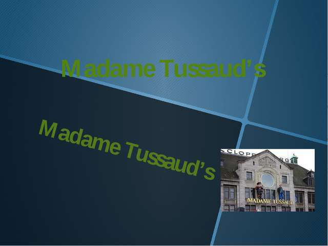 Madame Tussaud's Madame Tussaud's