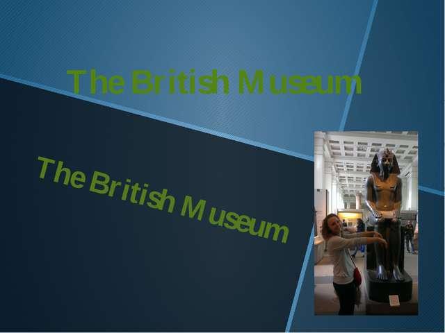 The British Museum The British Museum
