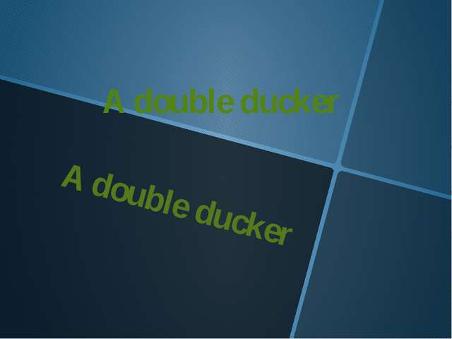 A double ducker A double ducker