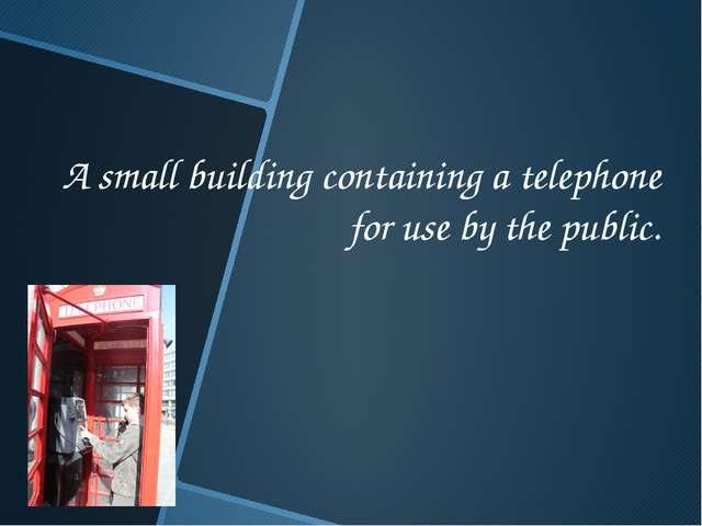 A small building containing a telephone for use by the public.