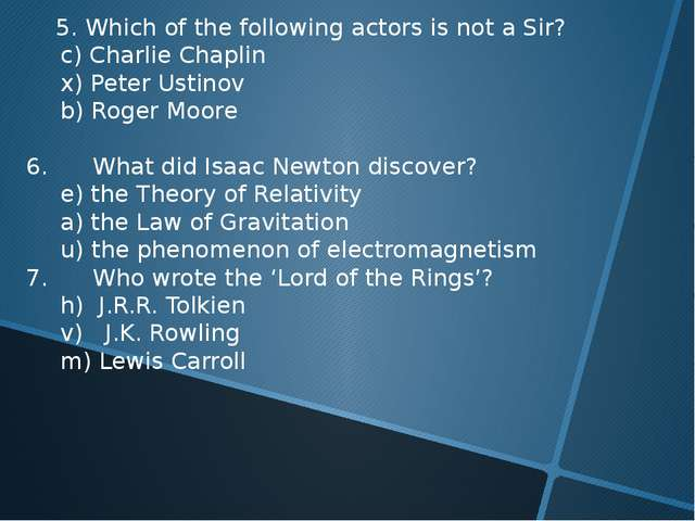 5. Which of the following actors is not a Sir? 	c) Charlie Chaplin 	x) Peter...
