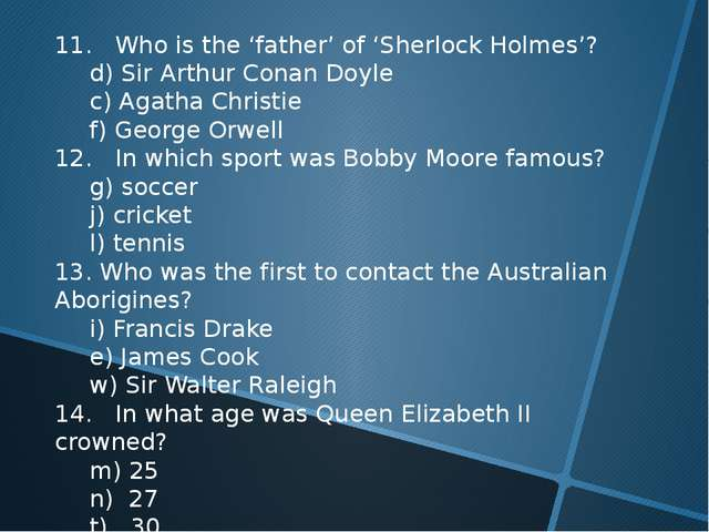 11. Who is the 'father' of 'Sherlock Holmes'? 	d) Sir Arthur Conan Doyle 	c)...