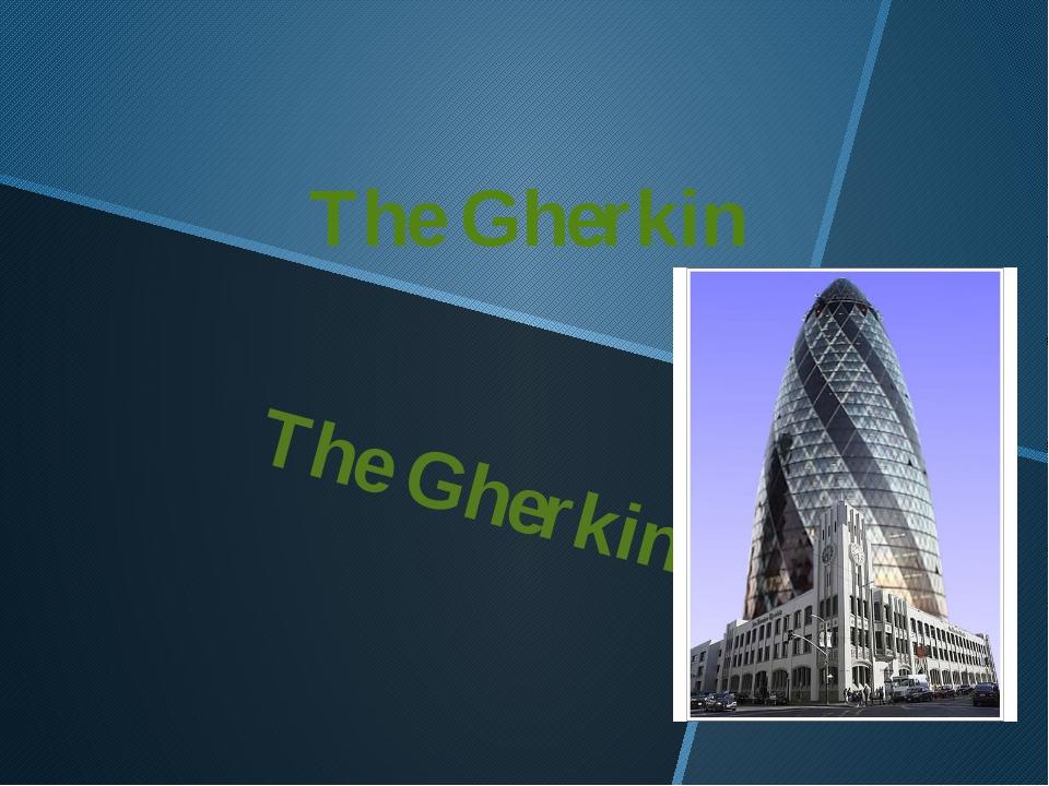 The Gherkin The Gherkin