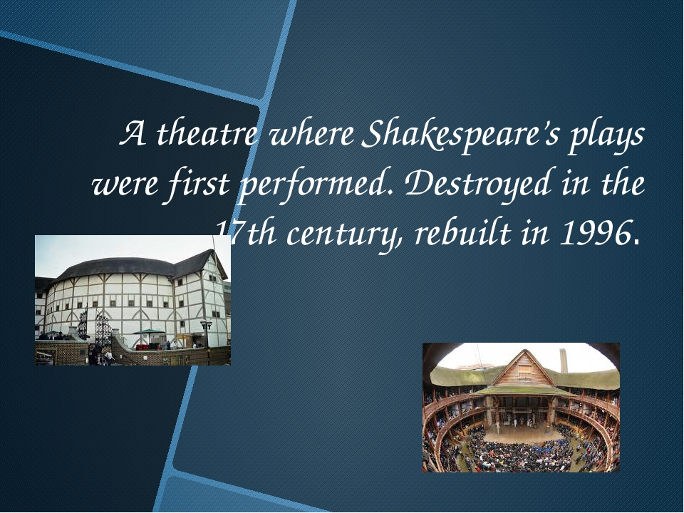 A theatre where Shakespeare's plays were first performed. Destroyed in the 17...