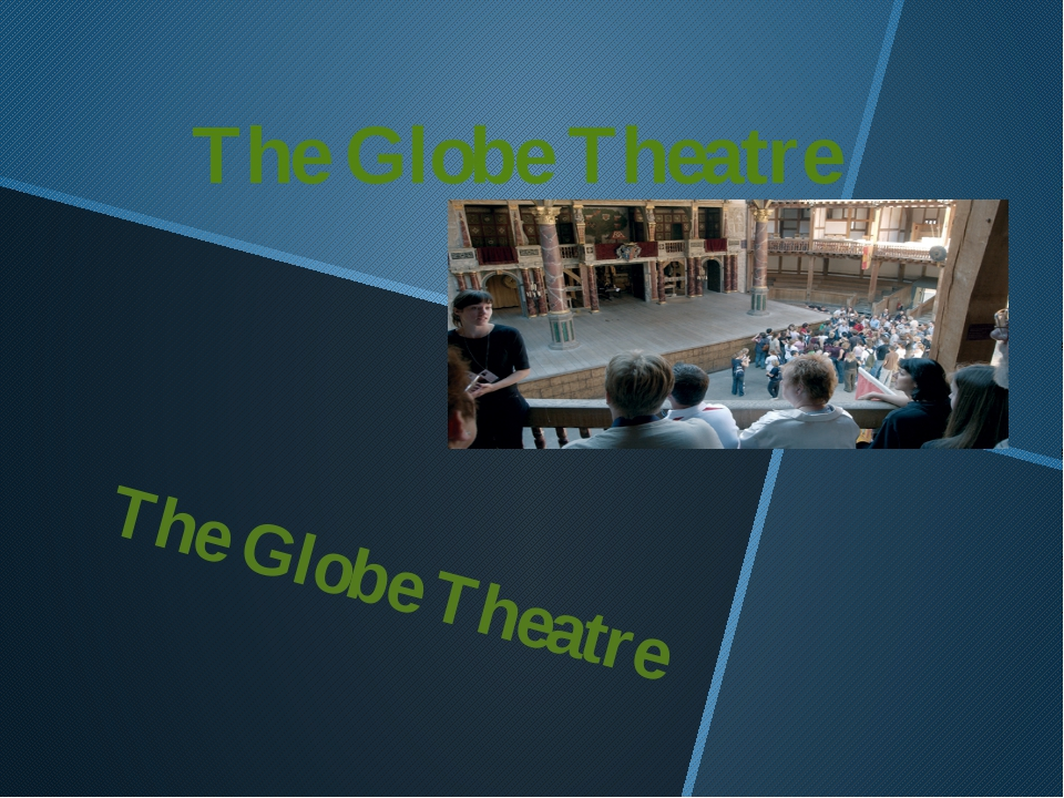The Globe Theatre The Globe Theatre