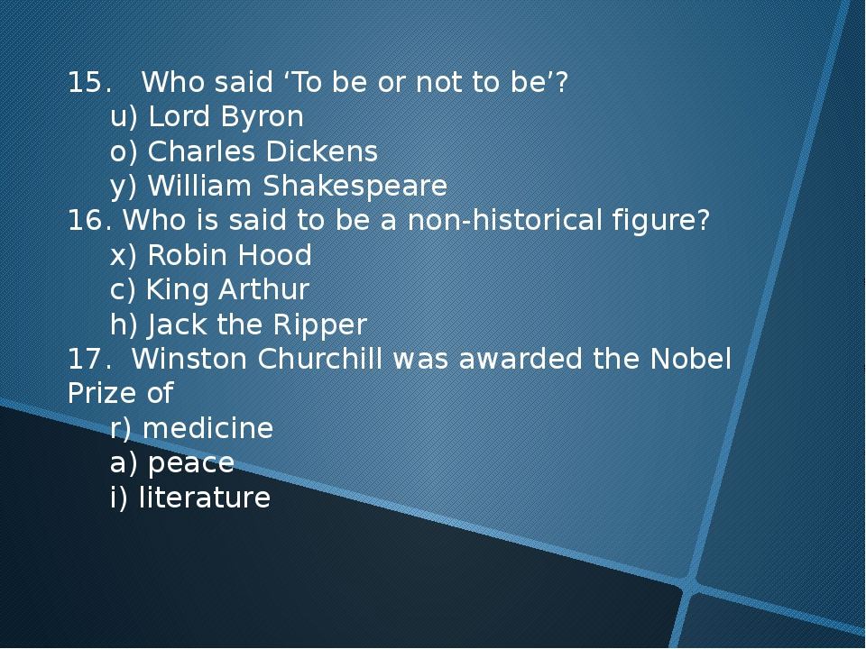 15. Who said 'To be or not to be'? 	u) Lord Byron 	o) Charles Dickens 	y) Wil...