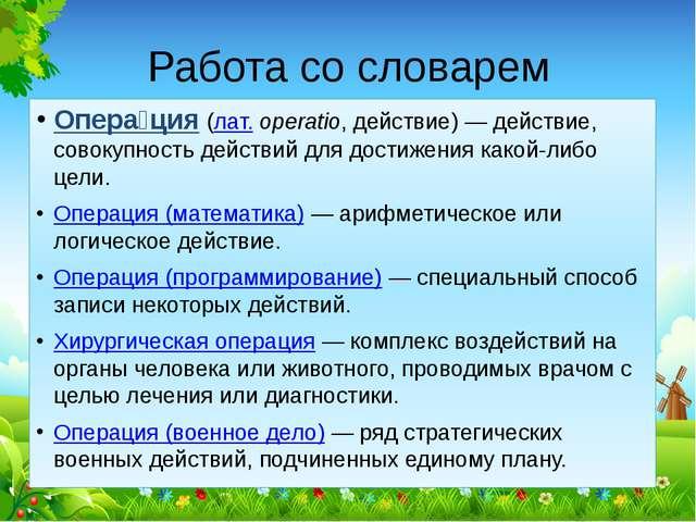 Работа со словарем Опера́ция(лат.operatio, действие)— действие, совокупнос...