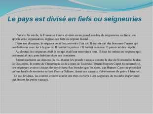 Le pays est divisé en fiefs ou seigneuries Vers le Xe siècle, la France se tr