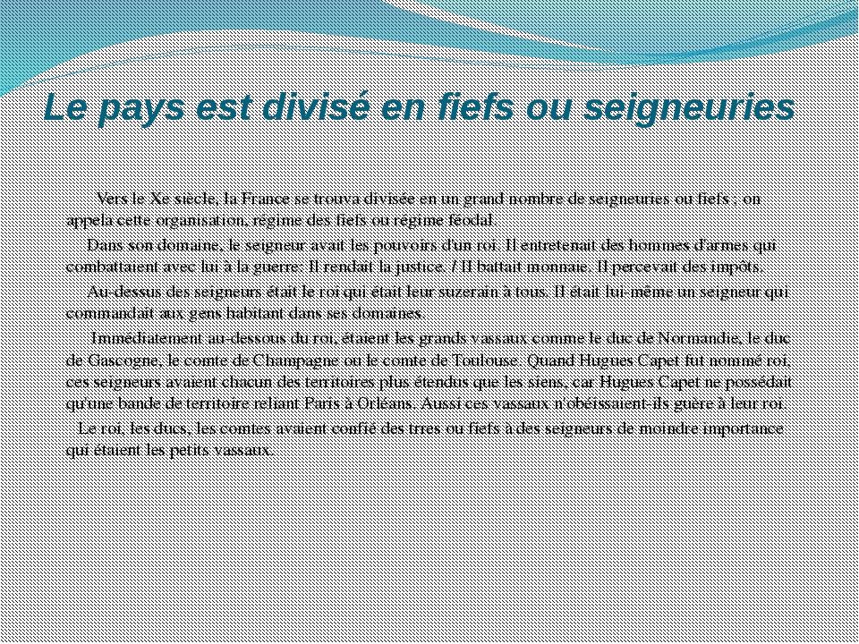 Le pays est divisé en fiefs ou seigneuries Vers le Xe siècle, la France se tr...