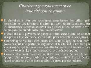 Charlemagne gouverne avec autorité son royaume Il cherchait à tirer des resso