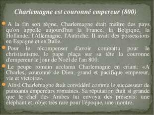 Charlemagne est couronné empereur (800) A la fin son règne, Charlemagne était