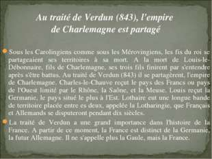 Au traité de Verdun (843), l'empire de Charlemagne est partagé Sous les Carol