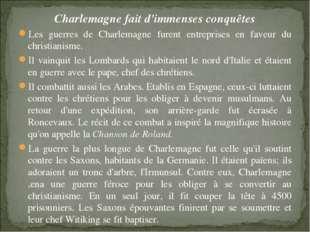 Charlemagne fait d'immenses conquêtes Les guerres de Charlemagne furent entre