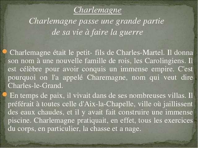 Charlemagne Charlemagne passe une grande partie de sa vie à faire la guerre C...