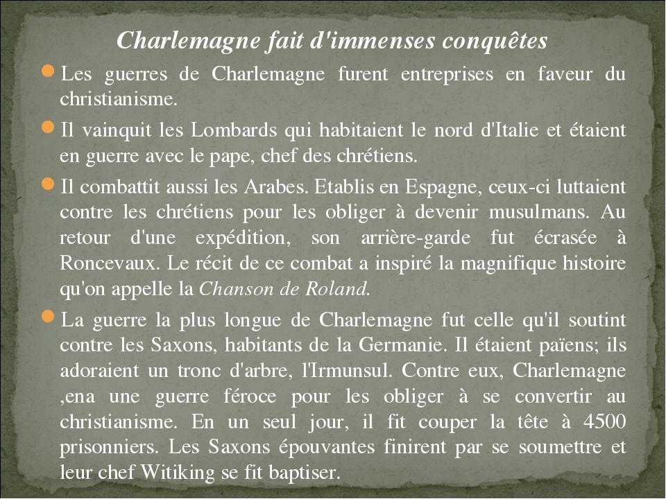Charlemagne fait d'immenses conquêtes Les guerres de Charlemagne furent entre...