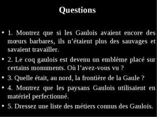 Questions 1. Montrez que si les Gaulois avaient encore des mœurs barbares, il