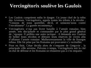 Vercingétorix soulève les Gaulois Les Gaulois comprirent enfin le danger. Un