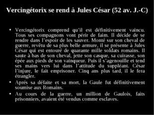 Vercingétorix se rend à Jules César (52 av. J.-C) Vercingétorix comprend qu'i