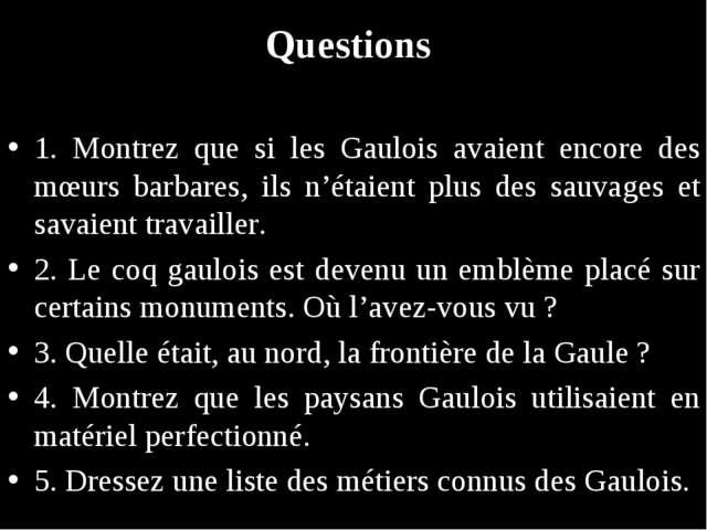 Questions 1. Montrez que si les Gaulois avaient encore des mœurs barbares, il...