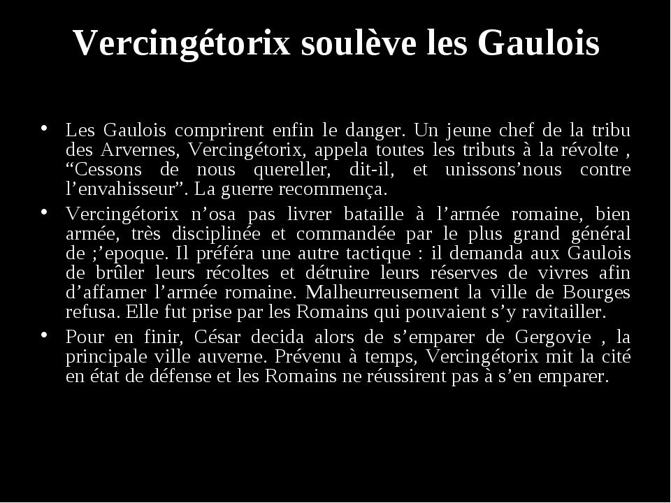 Vercingétorix soulève les Gaulois Les Gaulois comprirent enfin le danger. Un...