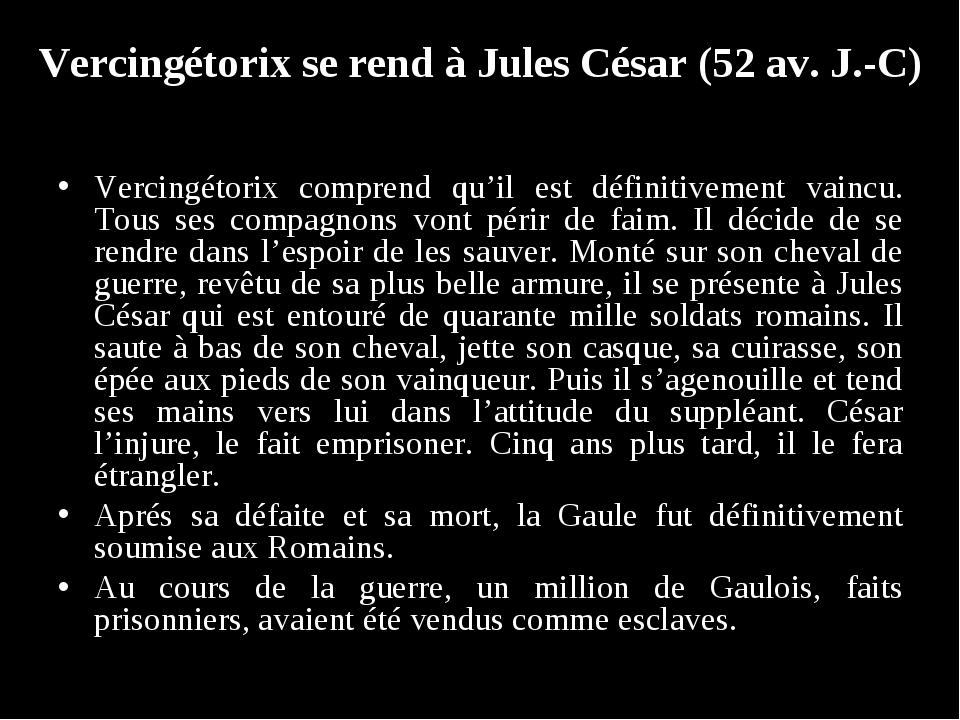 Vercingétorix se rend à Jules César (52 av. J.-C) Vercingétorix comprend qu'i...