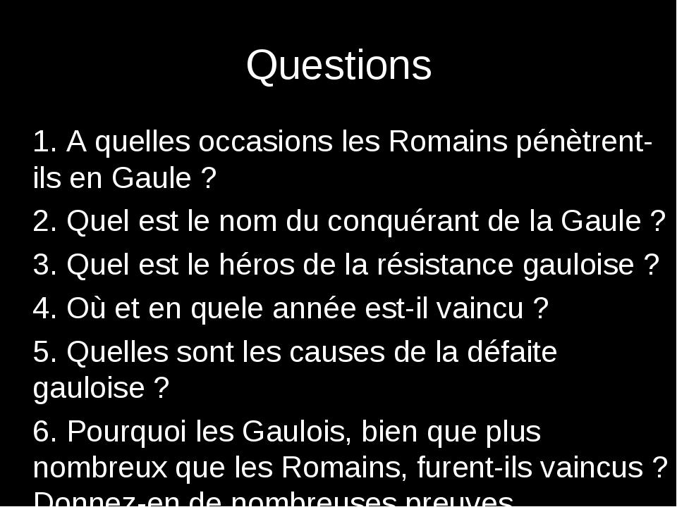 Questions 1. A quelles occasions les Romains pénètrent-ils en Gaule ? 2. Qu...