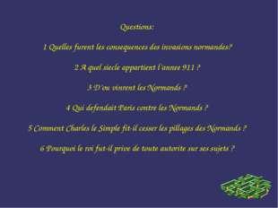 Questions: 1 Quelles furent les consequences des invasions normandes? 2 A que
