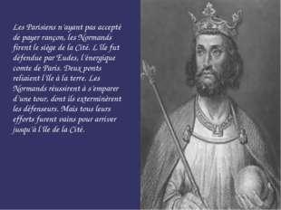 Les Parisiens n'ayant pas accepté de payer rançon, les Normands firent le siè