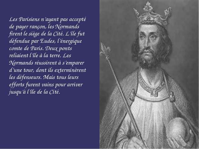 Les Parisiens n'ayant pas accepté de payer rançon, les Normands firent le siè...