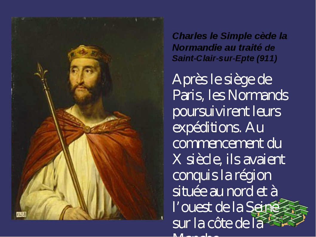 Charles le Simple cède la Normandie au traité de Saint-Clair-sur-Epte (911) A...