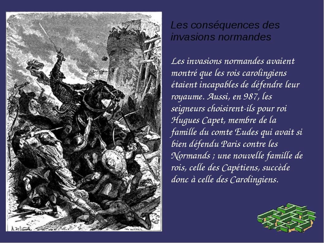Les conséquences des invasions normandes Les invasions normandes avaient mont...