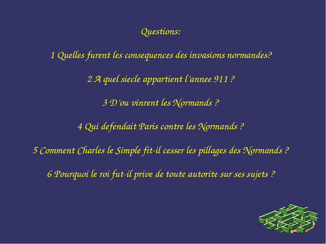 Questions: 1 Quelles furent les consequences des invasions normandes? 2 A que...