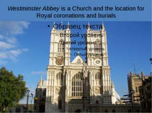 Westminster Abbey is a Church and the location for Royal coronations and buri