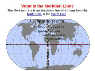 What is the Meridian Line? The Meridian Line is an imaginary line which runs