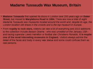 Madame Tussauds Wax Museum, Britain  Madame Tussauds first opened its doors i