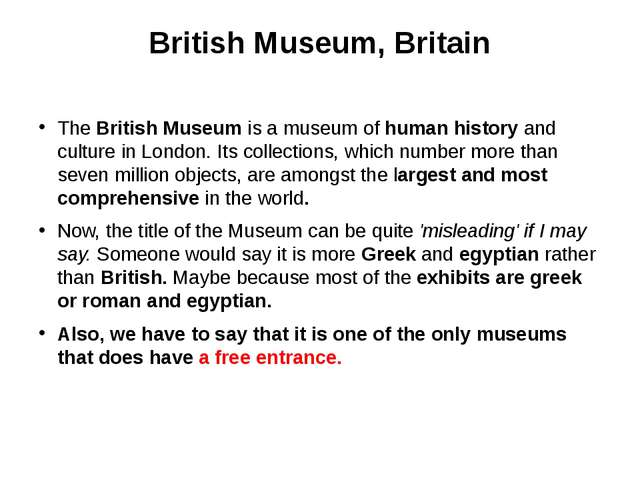 British Museum, Britain The British Museum is a museum of human history and c...