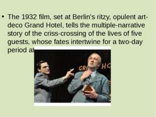The 1932 film, set at Berlin's ritzy, opulent art-deco Grand Hotel, tells th