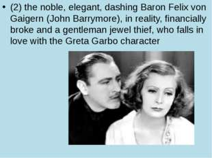 (2) the noble, elegant, dashing Baron Felix von Gaigern (John Barrymore), in