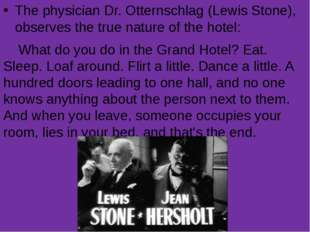 The physician Dr. Otternschlag (Lewis Stone), observes the true nature of the
