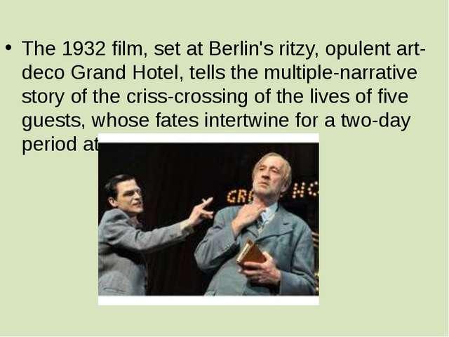 The 1932 film, set at Berlin's ritzy, opulent art-deco Grand Hotel, tells th...