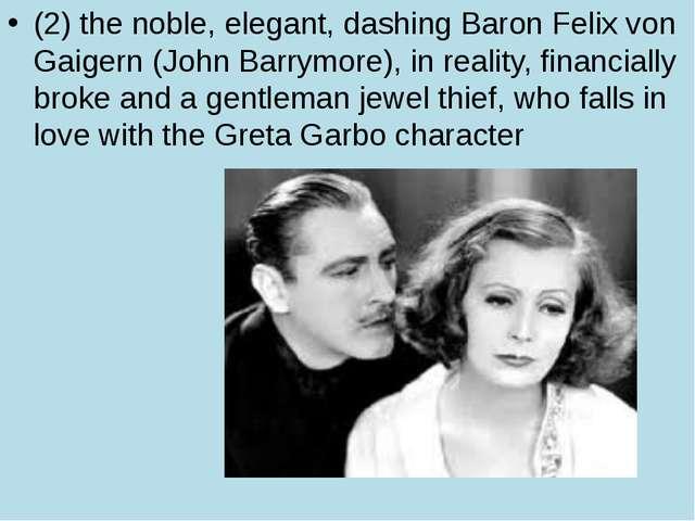 (2) the noble, elegant, dashing Baron Felix von Gaigern (John Barrymore), in...