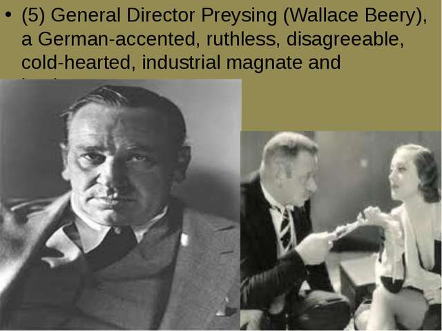 (5) General Director Preysing (Wallace Beery), a German-accented, ruthless, d...