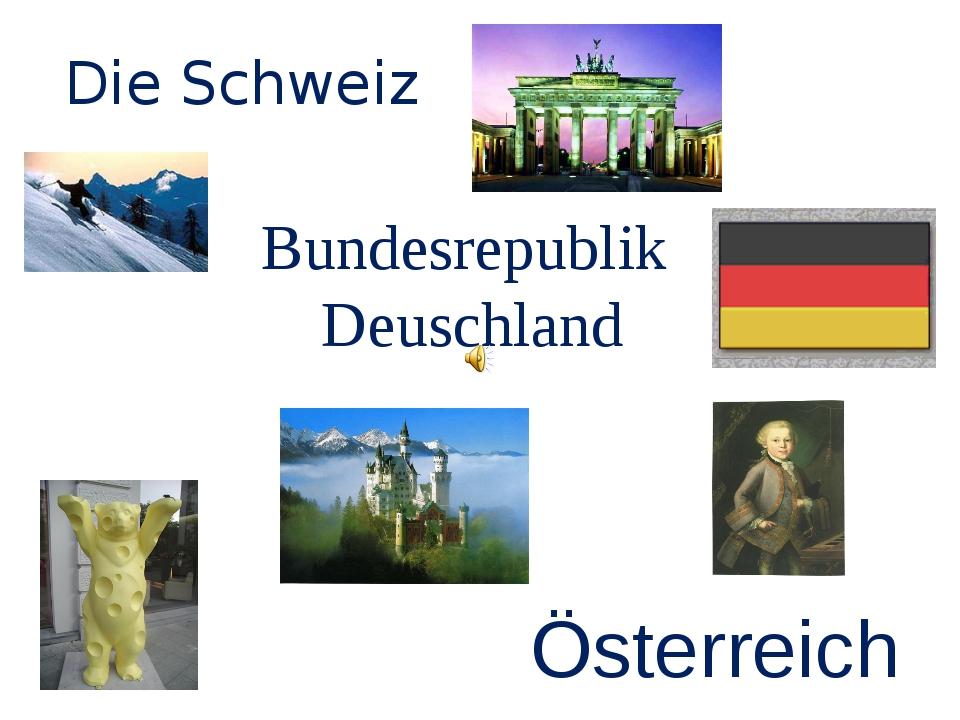 Bundesrepublik Deuschland Die Schweiz Österreich