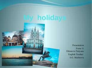 My holidays Prеsentation Form 11 Dikanova Tatiyana English Teacher S.G. Maife