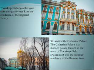 Tsarskoye Selo was the town containing a former Russian residence of the imp