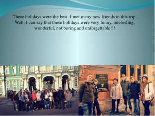 These holidays were the best. I met many new friends in this trip. Well, I ca