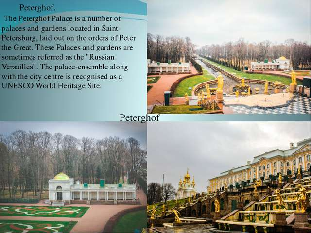 Peterghof. The Peterghof Palace is a number of palaces and gardens located i...