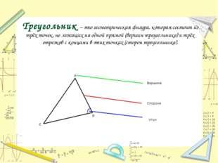 Треугольник – это геометрическая фигура, которая состоит из трёх точек, не ле